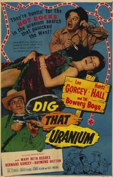 DIG THAT URANIUM (1956) - Leo Gorcey - Huntz Hall - The Bowery Boys - Mary Beth Hughes - Bernard Gorcey - Raymond Hatton - Allied Artists