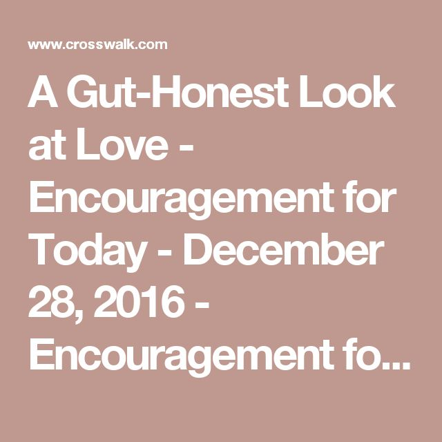 A Gut-Honest Look at Love - Encouragement for Today - December 28, 2016 - Encouragement for Today - Daily Devotional