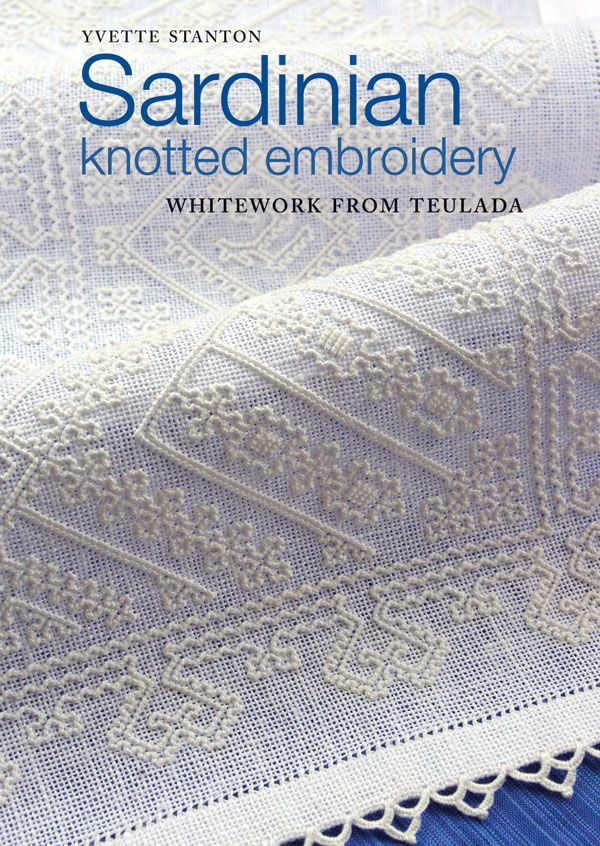 """Sardinian Knotted Embroidery: Whitework from Teulada"" by Yvette Stanton, featuring the beautiful knotted embroidery of Teulada, Sardinia. Available from mid to late 2014. Please share this news far and wide with your embroidering friends!"