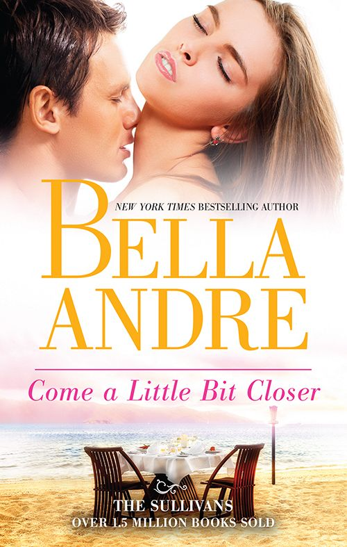 Come a Little Bit Closer by Bella Andre #thesullivans