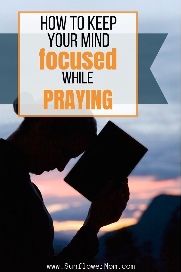 How To Pray Effectively To Keep Your Mind On Track How To Pray Effectively Pray Prayer For My Children