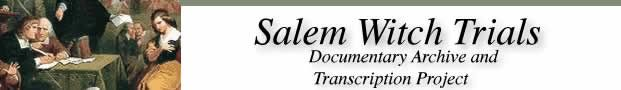 The Salem Witchcraft Papers, this site provides Verbatim Transcriptions of the Court Records In three volumes Edited by Paul Boyer and Stephen Nissenbaum Da Capo Press: New York, 1977.