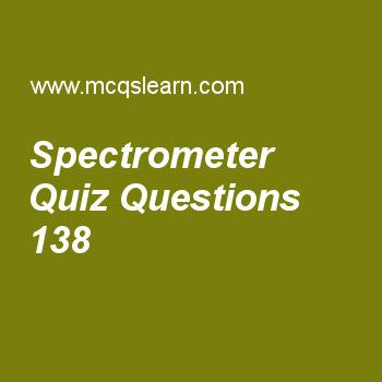 Learn quiz on spectrometer, chemistry quiz 138 to practice. Free chemistry MCQs questions and answers to learn spectrometer MCQs with answers. Practice MCQs to test knowledge on spectrometer, properties of covalent crystals, hydrogen spectrum, ionization energy periodic table, what is atom worksheets.  Free spectrometer worksheet has multiple choice quiz questions as instrument use to measure exact atomic masses is, answer key with choices as mass spectrometer, spectrometer, balance and…