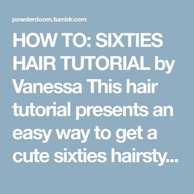 HOW TO: SIXTIES HAIR TUTORIAL by Vanessa This hair tutorial presents an easy way to get a cute sixties hairstyle. All you need is a 1'' curling iron, a comb or a teasing brush (well just something you...