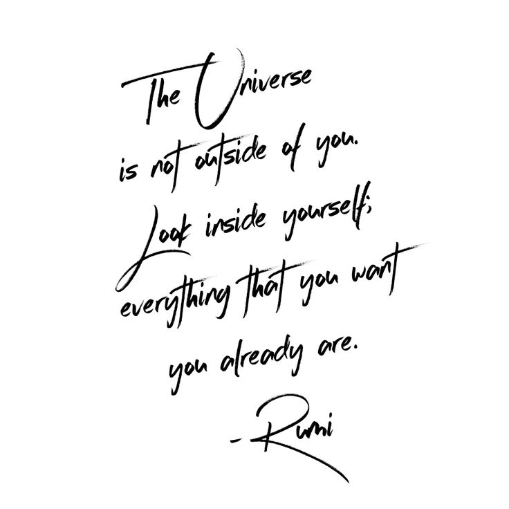 The universe is not outside of you. Look inside yourself; everything you want you already are. - Rumi Quotes Self Love Universe Inspiring Inspiration Life