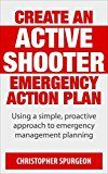 Free Kindle Book -   CREATE AN ACTIVE SHOOTER EMERGENCY ACTION PLAN: Using a simple, proactive approach to emergency management planning