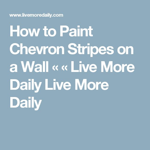 How to Paint Chevron Stripes on a Wall «  « Live More Daily Live More Daily