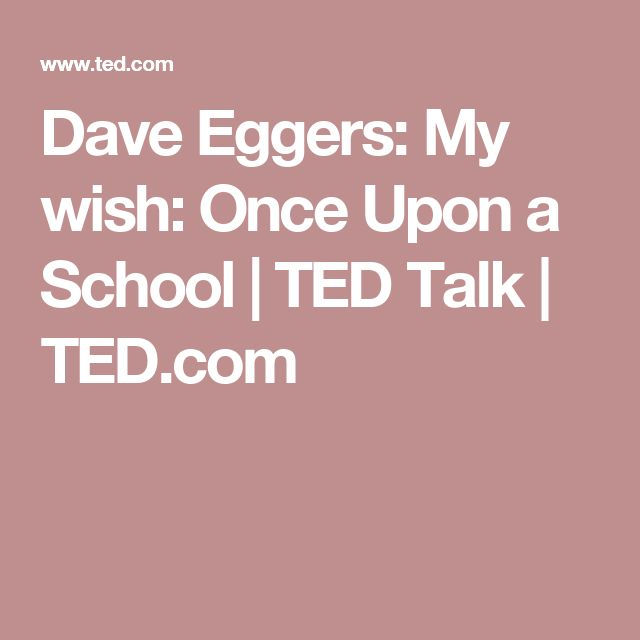 Dave Eggers: My wish: Once Upon a School | TED Talk | TED.com