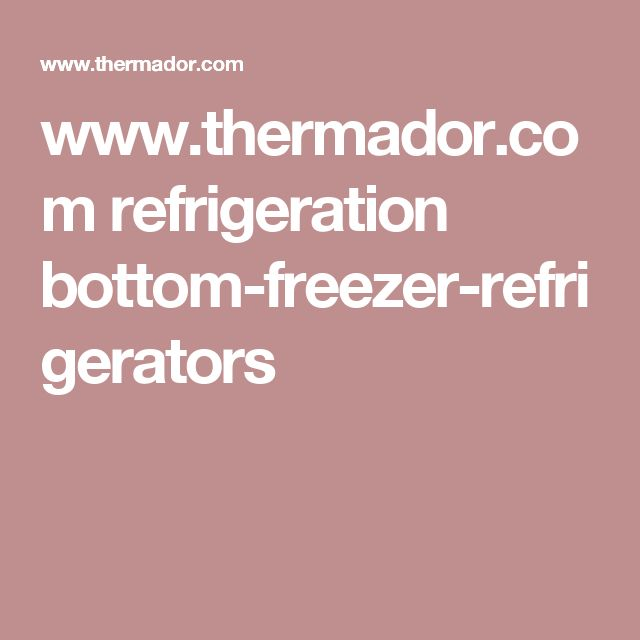 www.thermador.com refrigeration bottom-freezer-refrigerators