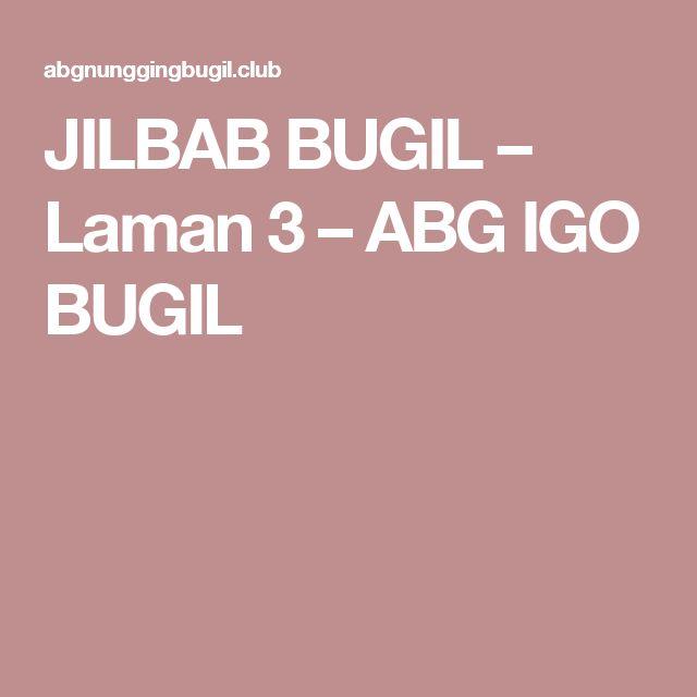 JILBAB BUGIL – Laman 3 – ABG IGO BUGIL