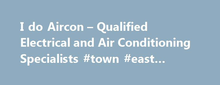 I do Aircon – Qualified Electrical and Air Conditioning Specialists #town #east #heating #and #air http://eritrea.remmont.com/i-do-aircon-qualified-electrical-and-air-conditioning-specialists-town-east-heating-and-air/  # Welcome to I Do Aircon Here at I Do Aircon we specialise in the installation of commercial and domestic air conditioning cooling and heating units. Whatever sized area you want to keep cool (or warm), give us a call and one of our expert consultants will perform an on-site…