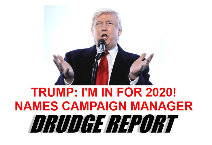 President Trump Confirms 2020 Re-Election Bid on Drudge Report - The Political Insider
