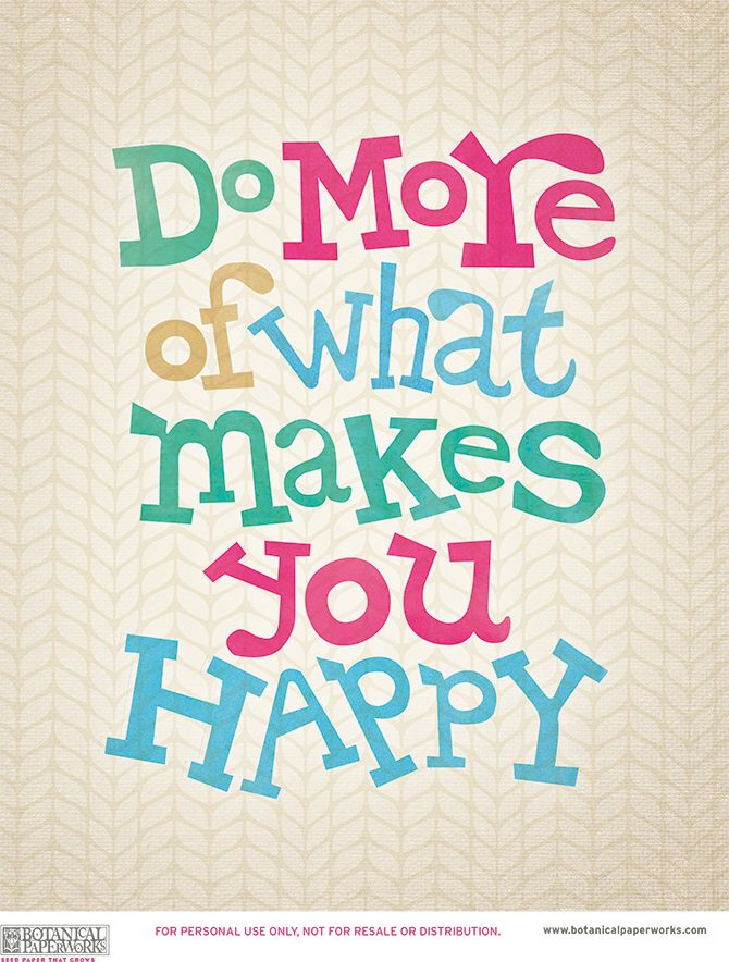 Free Do More of What Makes You Happy :) Printable | Art ...