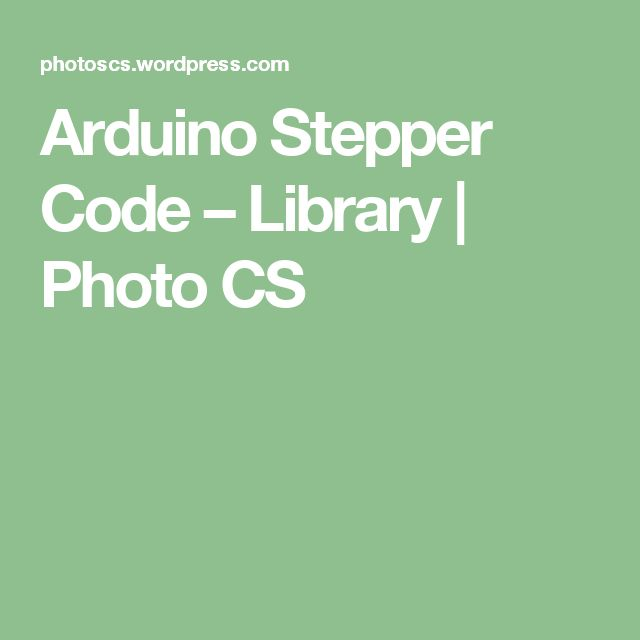 Arduino Stepper Code – Library | Photo CS