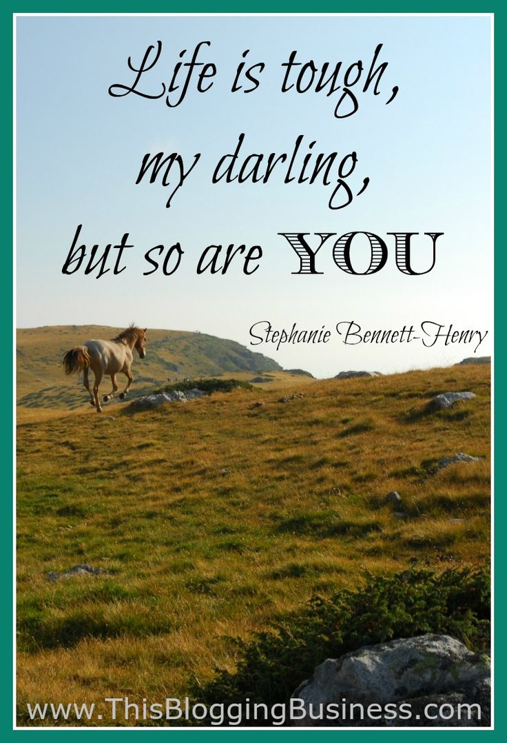 Self Improvement Quote - Life is tough, my darling, but so are you. Stephanie Bennett-Henry