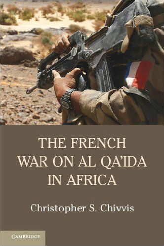 The French War on Al Qa'ida in Africa - Christopher S. Chivvis