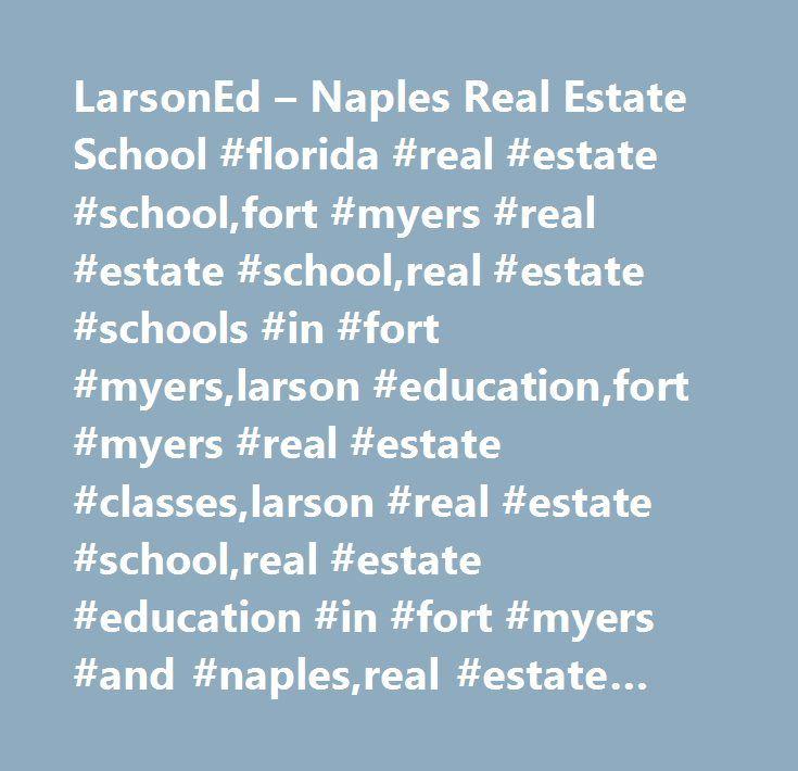 LarsonEd – Naples Real Estate School #florida #real #estate #school,fort #myers #real #estate #school,real #estate #schools #in #fort #myers,larson #education,fort #myers #real #estate #classes,larson #real #estate #school,real #estate #education #in #fort #myers #and #naples,real #estate #training #in #southwest #florida,fort #myers #real #estate #careers,cape #coral #real #estate #school,port #charlotte #real #estate #school,cam #classes #in #fort #myers,florida #cam #school,naples #real…