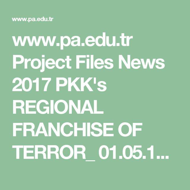 www.pa.edu.tr Project Files News 2017 PKK's REGIONAL FRANCHISE OF TERROR_ 01.05.17.pdf