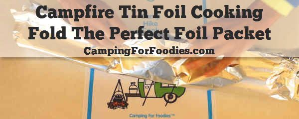 Campfire Tin Foil Cooking, Fold The Perfect Foil Packet. Use heavy foil or two sheets of the regular stuff to make sure your foil packet is sturdy enough for the hot campfire cooking environment. Don't overstuff the foil packet, you need to close it fully but still leave room inside of the packet for the steam to build and cook the ingredients. The camp recipe and camp cooking tips are at http://www.campingforfoodies.com/hobo-stew-recipe-for-a-campfire/
