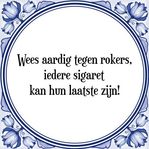 Wees aardig tegen rokers, iedere sigaret kan hun laatste zijn - Bekijk of bestel deze Tegel nu op Tegelspreuken.nl