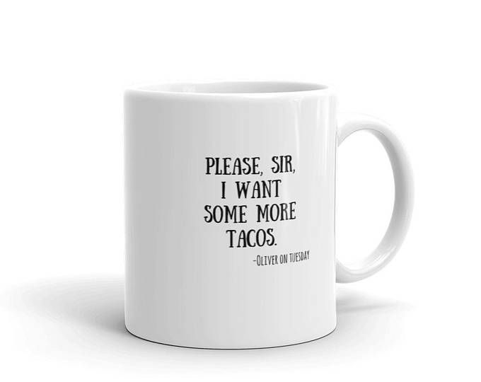 Taco Mug Oliver Twist Quote, Funny Coffee Mug with Charles Dickens Please Sir I Want Some More Literary Quote, Taco Tuesday Tea Lover Gift