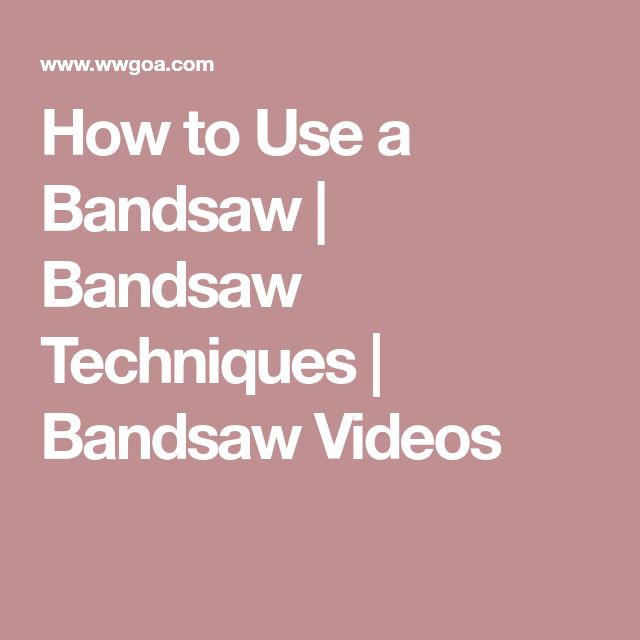 bandsaw scoop. how to use a bandsaw | techniques videos scoop ,