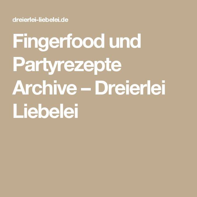 Fingerfood und Partyrezepte Archive – Dreierlei Liebelei