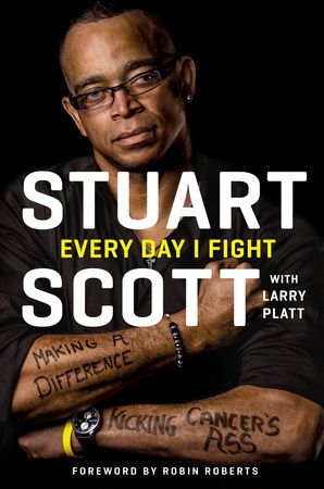 EVERY DAY I FIGHT by Stuart Scott with Larry Platt -- The fearless, intimate, and inspiring story behind ESPN anchor Stuart Scott's unrelenting fight against cancer.