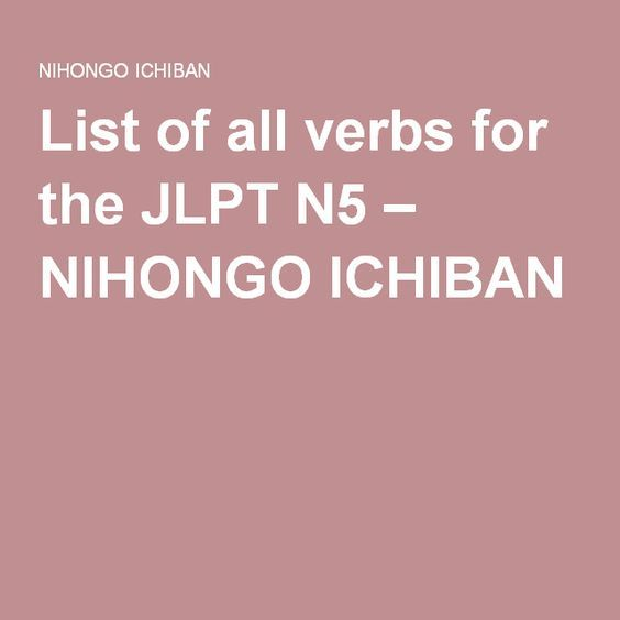 List of all verbs for the JLPT N5 – NIHONGO ICHIBAN