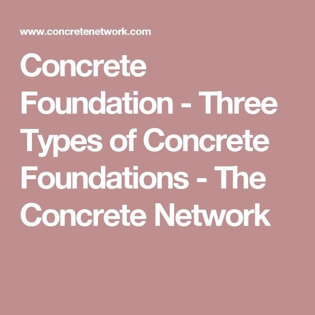 Concrete Foundation - Three Types of Concrete Foundations - The Concrete Network                                                                                                                                                                                 More