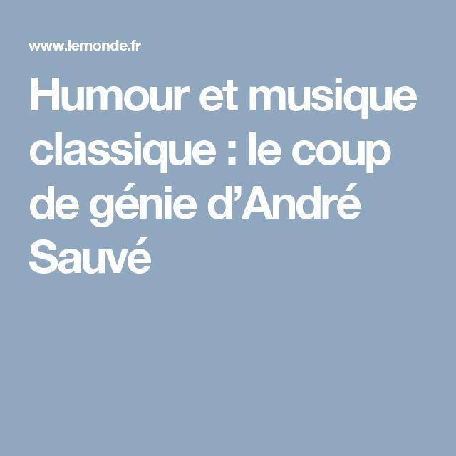 Humour et musique classique: le coup de génie d'André Sauvé