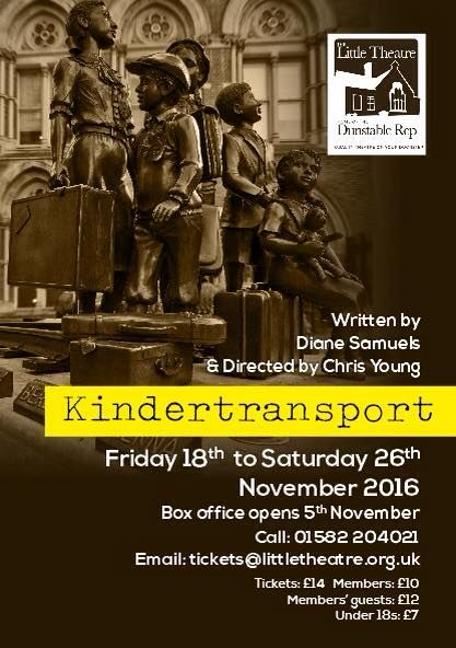 DUNSTABLE REP -' KINDERTRANSPORT ' by Diane Samuels - Directed by Chris Young Performances: 18— 26 November 2016 Box office opens: 7th November 2016 The Nazis seizing power in the 1930s ... www.littletheatre.org.uk