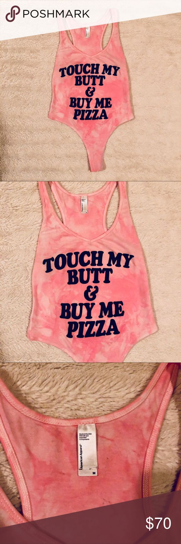 "⚡️LIMITED EDITION⚡️ American Apparel Bodysuit Limited edition ""touch my butt and buy me pizza"" American Apparel thong Bodysuit.  Definitely best with high wasted pants or shorts.  Worn once for a party and once on a night out.  Washed thoroughly of course.  Please lmk if you have questions! 💖 American Apparel Tops Tank Tops"