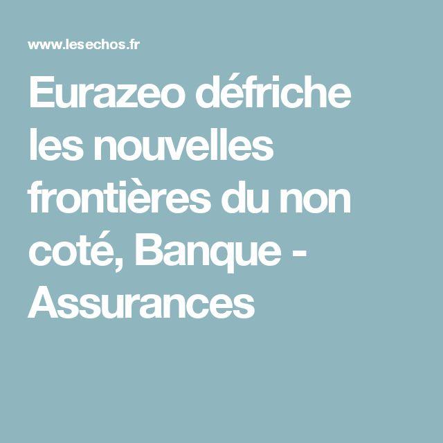 Eurazeo défriche les nouvelles frontières du non coté, Banque - Assurances