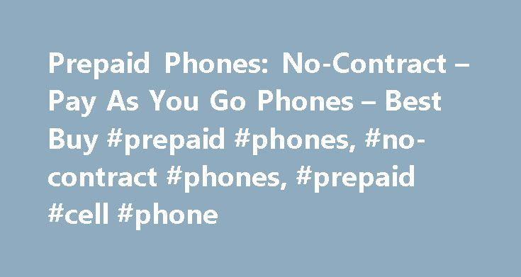 Prepaid Phones: No-Contract – Pay As You Go Phones – Best Buy #prepaid #phones, #no-contract #phones, #prepaid #cell #phone http://indiana.nef2.com/prepaid-phones-no-contract-pay-as-you-go-phones-best-buy-prepaid-phones-no-contract-phones-prepaid-cell-phone/  # Products Appliances TV Home Theater Computers Tablets Cameras Camcorders Cell Phones Audio Video Games Movies Music Car Electronics GPS Wearable Technology Health, Fitness Beauty Home, Garage Office Smart Home Drones, Toys…