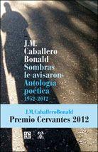 """""""Sombras le avisaron. Antología poética 1952-2012"""" Caballero Bonald, José Manuel. FCE, 2013. http://www.fcede.es/site/es/libros/detalleslibro.asp?IDL=12656"""