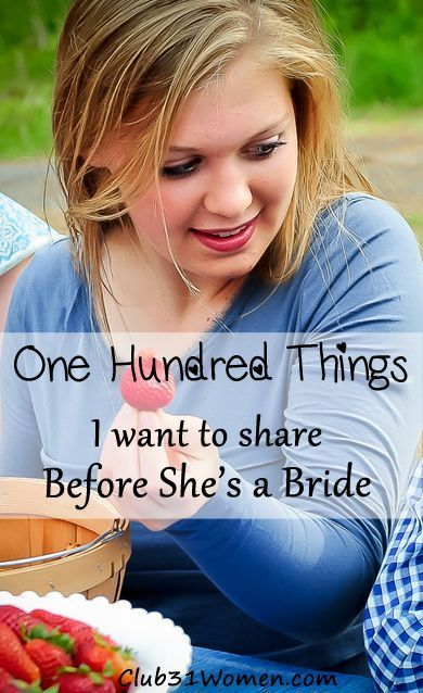 WONDERFUL advice for any daughter, newlywed, or wife! 100 Things I Want to Share Before She's a Bride. ~ Club31Women