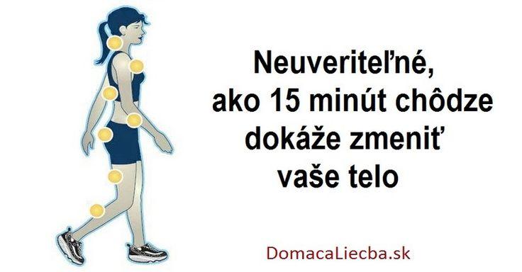 Neuveriteľné, ako 15 minút chôdze dokáže zmeniť vaše telo - Domáca liečba