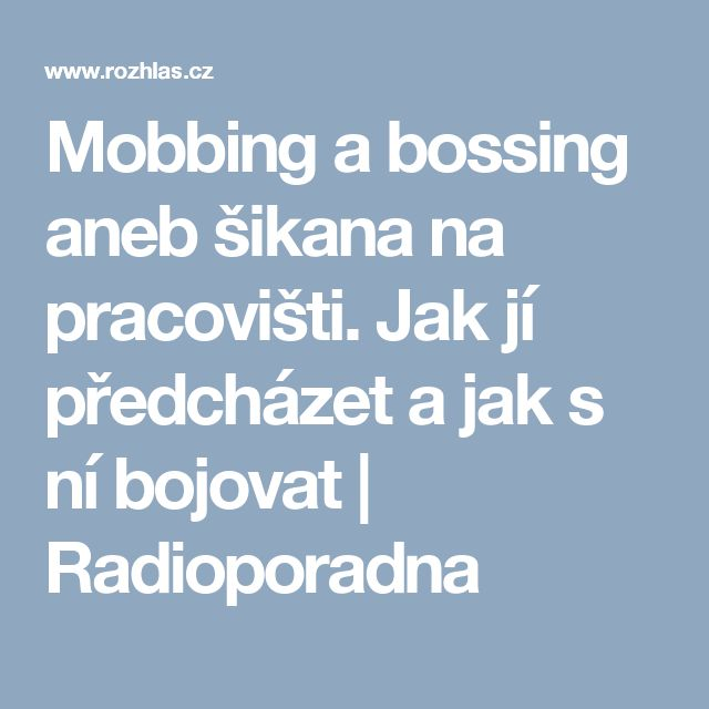 Mobbing a bossing aneb šikana na pracovišti. Jak jí předcházet a jak s ní bojovat | Radioporadna