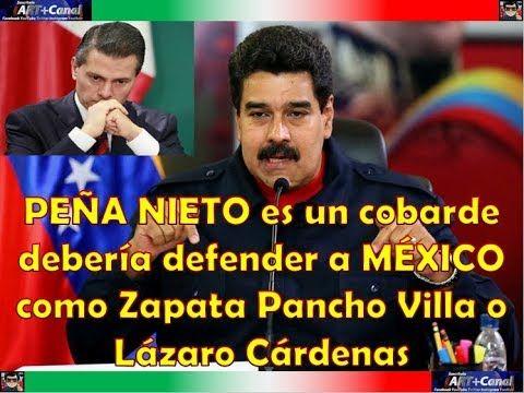 PEÑA NIETO es un cobarde debería defender a MÉXICO como Zapata Pancho Vi...