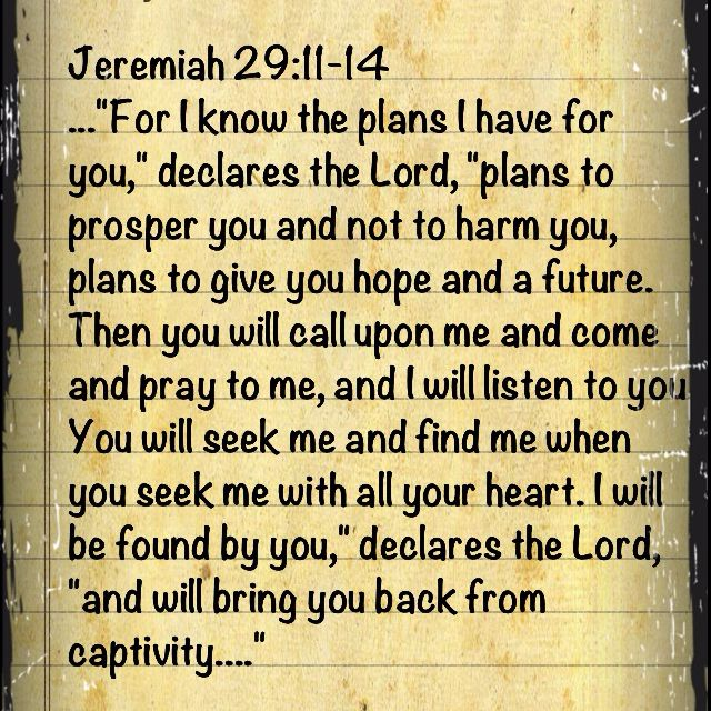 MY favourite bible verse!! ...for I know the plans I have for you says the Lord