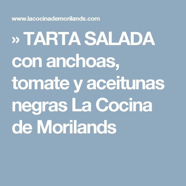 » TARTA SALADA con anchoas, tomate y aceitunas negras La Cocina de Morilands