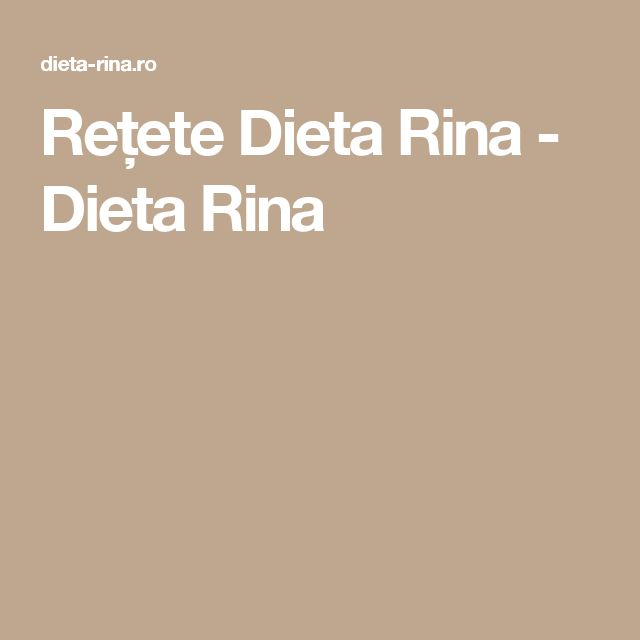 Rețete Dieta Rina - Dieta Rina