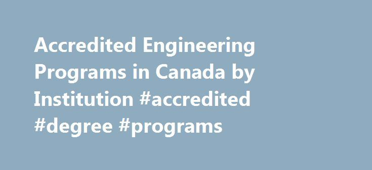 Accredited Engineering Programs in Canada by Institution #accredited #degree #programs http://nashville.remmont.com/accredited-engineering-programs-in-canada-by-institution-accredited-degree-programs/  # Accredited Engineering Programs in Canada by Institution Institution/ University: Calgary Institution/ University: Carleton Aerospace 1992 – (present) Architectural Conservation and Sustainability 2015 – (present) Biomedical and Electrical 2010 – (present) Biomedical and Mechanical 2012 –…