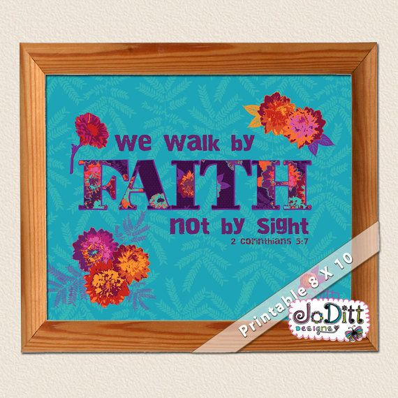 Walk by FAITH not by sight 2 Corinthians 5:7 by JoDittDesigns