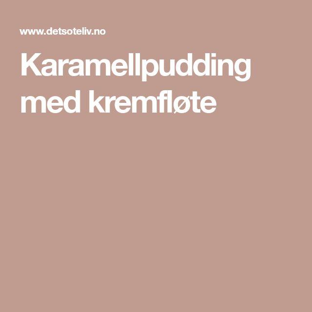 Karamellpudding med kremfløte
