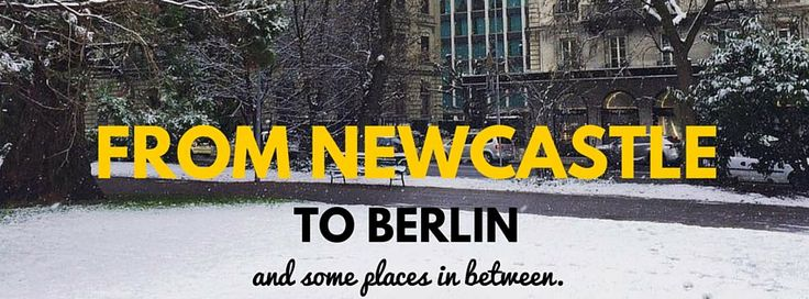 From Newcastle to Berlin… and Some Places in Between.