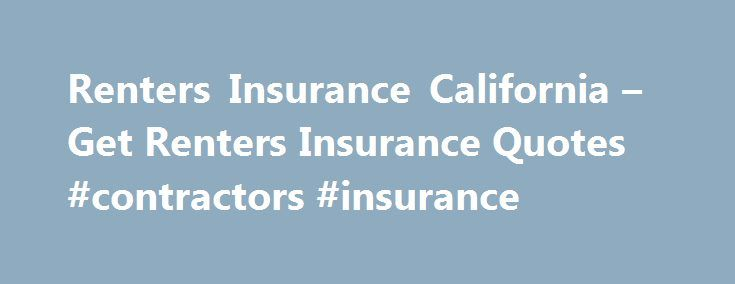 Renters Insurance California – Get Renters Insurance Quotes #contractors #insurance http://remmont.com/renters-insurance-california-get-renters-insurance-quotes-contractors-insurance/  #renters insurance quotes # California Renters Insurance California is one of the most beautiful states in America, and also one of the most expensive. This over- the-top economy is prevalent in every area of retail and makes everything more expensive. The common misconception that many Californians have is…