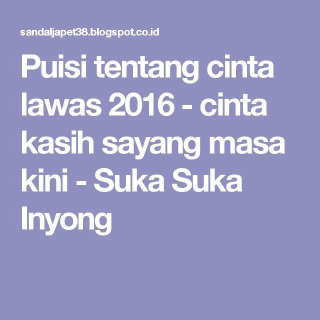 Puisi tentang cinta lawas 2016           - cinta kasih sayang masa kini -           Suka Suka Inyong