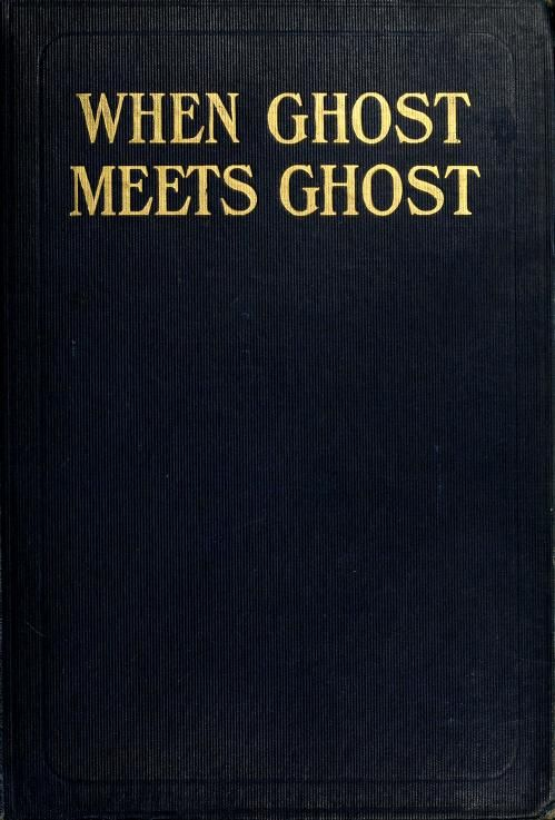 When ghost meets ghost by De Morgan, William Frend, 1839-1917  Published 1914 SHOW MORE     Publisher New York : H. Holt and company Pages 892 Possible copyright status NOT_IN_COPYRIGHT Language English